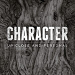 <b>Character: Up Close & Personal</b>