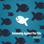 <b>Swimming Against The Tide</b>