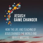 <b>Jesus The Game Changer - Week 1: Jesus</b>